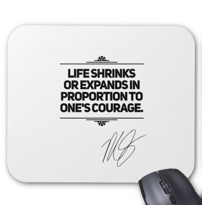 Life shrinks or expands in porportion to ones courage. Mousepad
