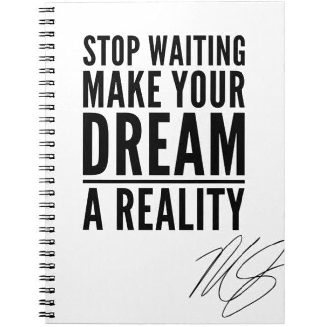 Stop waiting! Make your dream a reality! Notebook
