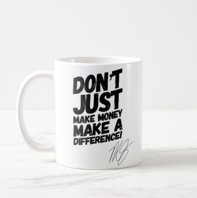 Don't just make money; Make a Difference Mug