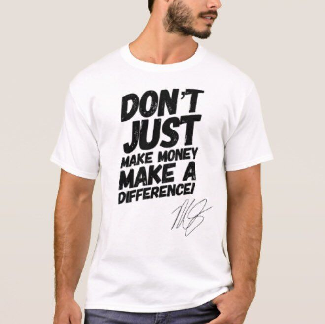 Don't just make money; Make a Difference T-Shirt